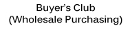 Buyer's Club (Wholesale Purchasing)